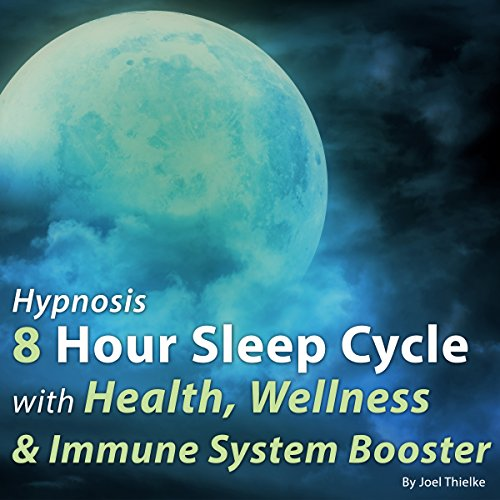 Hypnosis 8 Hour Sleep Cycle with Health, Wellness and Immune System Booster audiobook cover art