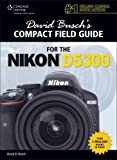 David Busch's Compact Field Guide for the Nikon D5300 (David Busch's Compact Field Guides) by David D. Busch (2014-03-21)