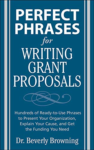 Perfect Phrases for Writing Grant Proposals (Perfect Phrases Series): Hundreds of Ready-To-Use Phrases to Present Your Organization, Explain Your Cause, and Get the Funding You Need