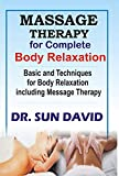 Message Therapy For Complete Body Relaxation: Basic and Techniques for Body Relaxation including Message Therapy (English Edition)