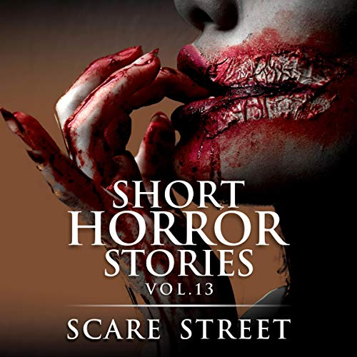 Short Horror Stories Vol. 13: Scary Ghosts, Monsters, Demons, and Hauntings audiobook cover art