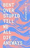 Bent Over Stupid Till We All Die Anyways (English Edition)