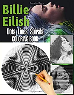 Billie Eilish Dots Lines Spirals Coloring Book: Fun for Adults And Teens Fan Of Billie Eilish
