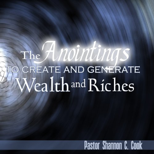 The Anointings to Create and Generate Wealth, Part 1 audiobook cover art