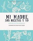Mi madre, sus recetas y yo – Libro de recetas en blanco – Cuaderno con 70 recetas de cocina (Libros de cocina)