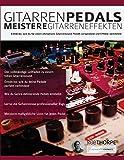 Gitarrenpedals – Meistere Gitarreneffekten: Entdecke, wie du für einen ultimativen Gitarrensound Pedals verwendest und Effekte verbindest.