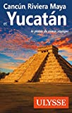 Cancun, Riviera Maya et Yucatan (Ulysses Travel Guides)
