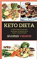 Dieta Keto: La Dieta cetogenica sirve para perder peso y te sentirás mucho mejor en muy poco tiempo!! (Keto Spanish)