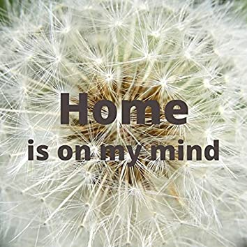 Home is on my Mind