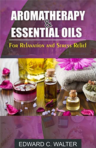 Aromatherapy and Essential Oils for Relaxation and Stress Relief (English Edition)
