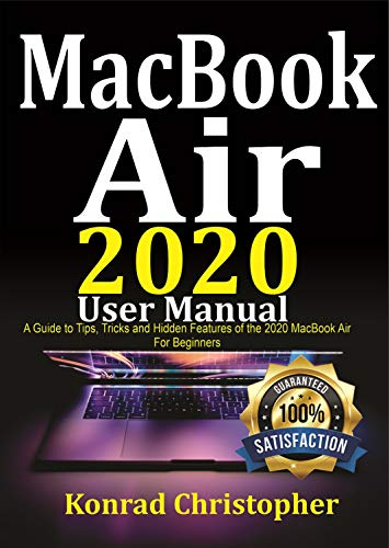 MacBook Air 2020 User Manual In 30 Minutes: A Guide to Tips, Tricks and Hidden Features of the 2020 MacBook Air for Beginners