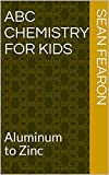 ABC chemistry for kids: Aluminum to Zinc (ABC science series) (English Edition)