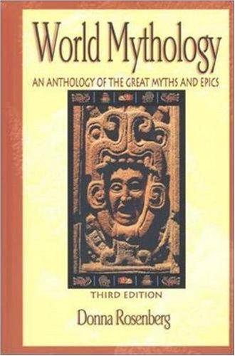 World Mythology: An Anthology of Great Myths and Epics: An Anthology of the Great Myths and Epics