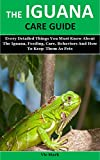 The Iguana Care Guide: Every Detailed Things You Must Know About The Iguana, Feeding, Care, Behaviors And How To Keep  Them As Pets (English Edition)