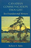 Canadian Communication Thought: 10 Foundational Writers