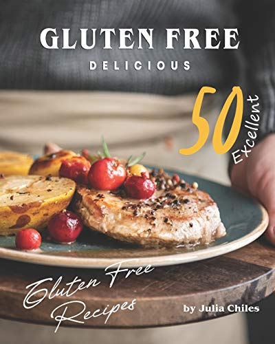 Gluten Free Delicious: 50 Excellent Gluten Free Recipes