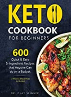 Keto Cookbook for Beginners: 600 Quick & Easy 5-Ingredient Recipes that Anyone can Do on a Budget 2 Weeks Meal Plan Included