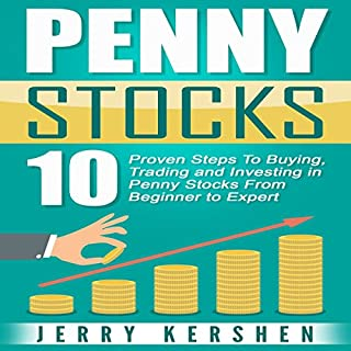 Penny Stocks: 10 Proven Steps to Buying, Trading, and Investing in Penny Stocks from Beginner to Expert                   By:                                                                                                                                 Jerry Kershen                               Narrated by:                                                                                                                                 Doug Johnson                      Length: 43 mins     46 ratings     Overall 4.4