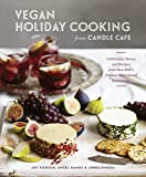 Vegan Holiday Cooking from Candle Cafe: Celebratory Menus and Recipes from New York s Premier Plant-Based Restaurants [A Cookbook]