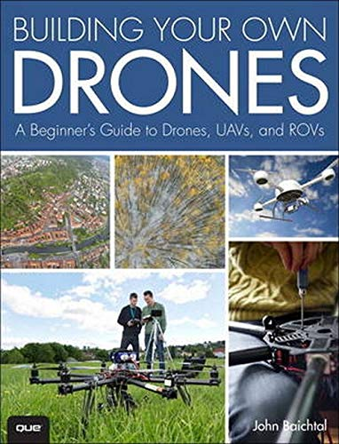 Building Your Own Drones: A Beginners\' Guide to Drones, UAVs, and ROVs
