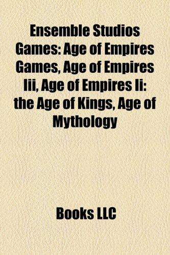 Ensemble Studios Games: Age of Empires Games, Age of Empires Iii, Age of Empires Ii: the Age of Kings, Age of Mythology