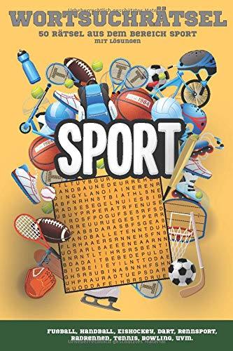 Sport Wortsuchrätsel: 50 Rätsel aus dem Bereich Sport mit Lösungen (z. B. Fußball, Handball, Eishockey, Rennsport, Radrennen, Tennis, Bowling, uvm.)