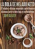 La bola de helado KETO: 52 helados y delicias congeladas increíblemente deliciosas para tu dieta baja en carbohidratos