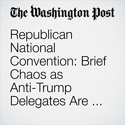 Republican National Convention: Brief Chaos as Anti-Trump Delegates Are Rebuffed cover art