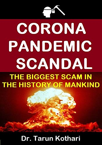 CORONA PANDEMIC SCANDAL : THE BIGGEST SCAM IN THE HISTORY OF MANKIND by [Dr. Tarun Kothari]