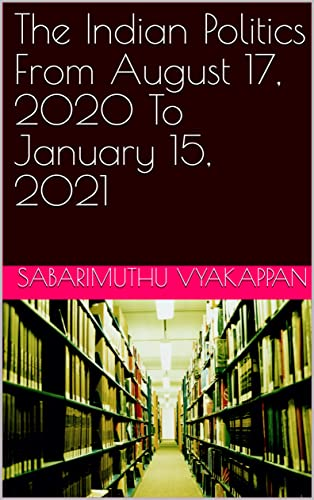 The Indian Politics From August 17, 2020 To January 15, 2021 (English Edition)