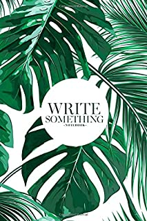 Notebook - Write something: Tropical palm leaves notebook, Daily Journal, Composition Book Journal, College Ruled Paper, 6 x 9 inches (100sheets)