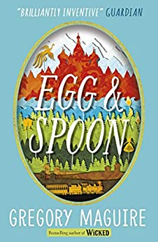 Egg & Spoon by [Gregory Maguire]