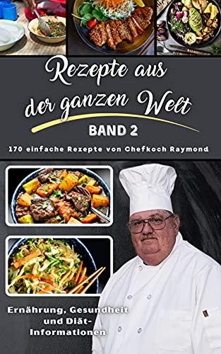 Rezepte aus der ganzen Welt: Band II von Chef Raymond