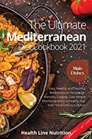 The Ultimate Mediterranean Diet Cookbook 2021 - Main Dish Recipes: 501 Easy, Healthy, and Flavorful Mediterranean Recipes for Everyday Cooking. Lose Weight Effortlessly and In a Healthy Way With These Delicious Dishes