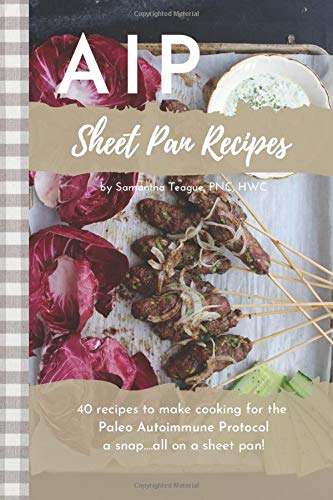 AIP Sheet Pan Recipes: Save Time, Dishes & Energy by Cooking it All in Your Oven!