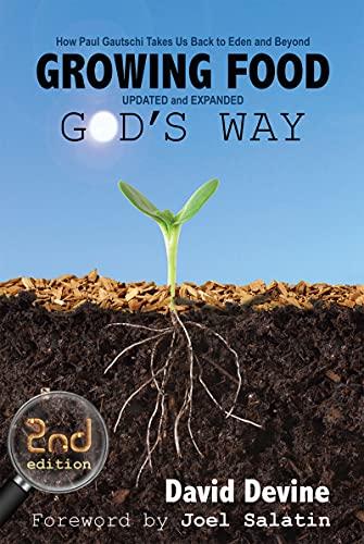 Growing Food God's Way: How Paul Gautschi Takes Us Back to Eden and Beyond by [David Devine, Joel Salatin, Paul Gautschi]