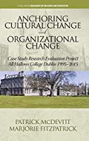 Anchoring Cultural Change and Organizational Change: Case Study Research Evaluation Project All Hallows College Dublin 1995-2015 (Research on Religion and Education)