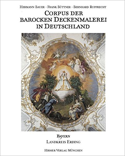 Corpus der barocken Deckenmalerei in Deutschland, Bd.7, Freistaat Bayern, Regierungsbezirk Oberbayern, Landkreis Erding