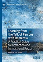 Learning from the Talk of Persons with Dementia: A Practical Guide to Interaction and Interactional Research (The Language of Mental Health)
