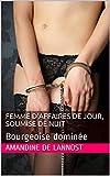 Femme d'Affaire de Jour, Soumise de Nuit (Femme Dominee, Hommes Dominants, Soumission, Groupe, Humiliations): Bourgeoise dominée