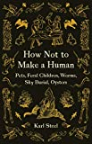 How Not to Make a Human: Pets, Feral Children, Worms, Sky Burial, Oysters