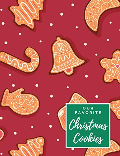 Our Favorite Christmas Cookies: A Blank Holiday Recipe Journal Cookbook - To Write in and Customize w Spot for Photo - Frosted Stocking, Bell, Candy ... - Large (8.5 x 11 inches) - Glossy Cover