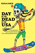 Day of the Dead in the USA: The Migration and Transformation of a Cultural Phenomenon (Latinidad: Transnational Cultures in the United States)