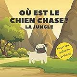 Où Est Le Chien Chase? La Jungle: Un Livre Amusant De Recherche Et De Découverte Pour Les Enfants Brillants De 2 À 4 Ans (French Edition)