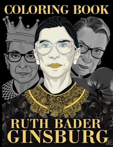 Ruth Bader Ginsburg Coloring Book: Ruth Bader Ginsburg The Perfection Coloring Books For Adults (Stress Relieving For Anyone)