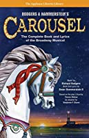 Rodgers & Hammerstein's Carousel: The Complete Book and Lyrics of the Broadway Musical (Applause Libretto Library)