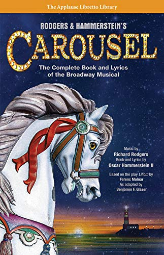 Rodgers & Hammerstein\'s Carousel: The Complete Book and Lyrics of the Broadway Musical (Applause Libretto Library)