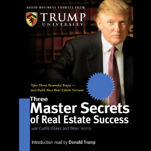 Three Master Secrets of Real Estate Success Audiobook By Trump University,                                                                                        Curtis Oakes,                                                                                        Peter Harris cover art