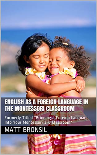 English as a Foreign Language in the Montessori Classroom: Formerly Titled