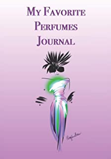 My Favorite Perfumes Journal: Stylishly illustrated little notebook is the perfect accessory for all perfume lovers.